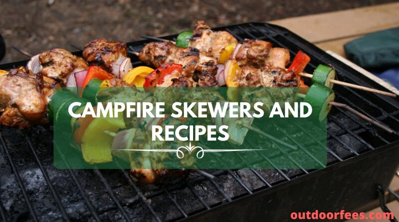 Campfire Skewers and Recipes